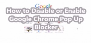 How to disable or enable google chrome pop up blocker